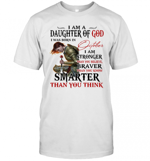 Guerreras De Dios I Am Daughter Of God I Was Born In October I Am Stronger Than You Believe Braver Than You Know Smarter Than You Think shirt Classic Men's