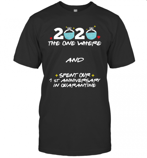 2020 Ring Mask The One Where And Spent Our 1St Anniversary In Quarantine shirt Classic Men's