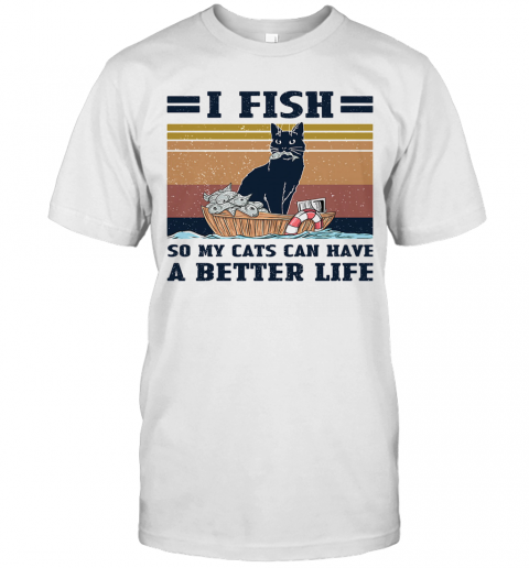 I Fish So My Cats Can Have A Better Life Vintage shirt Classic Men's