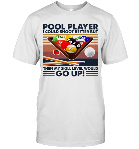 Pool Player I Could Shoot Better But Then My Skill Level Would Go Up Billiards Vintage shirt Classic Men's