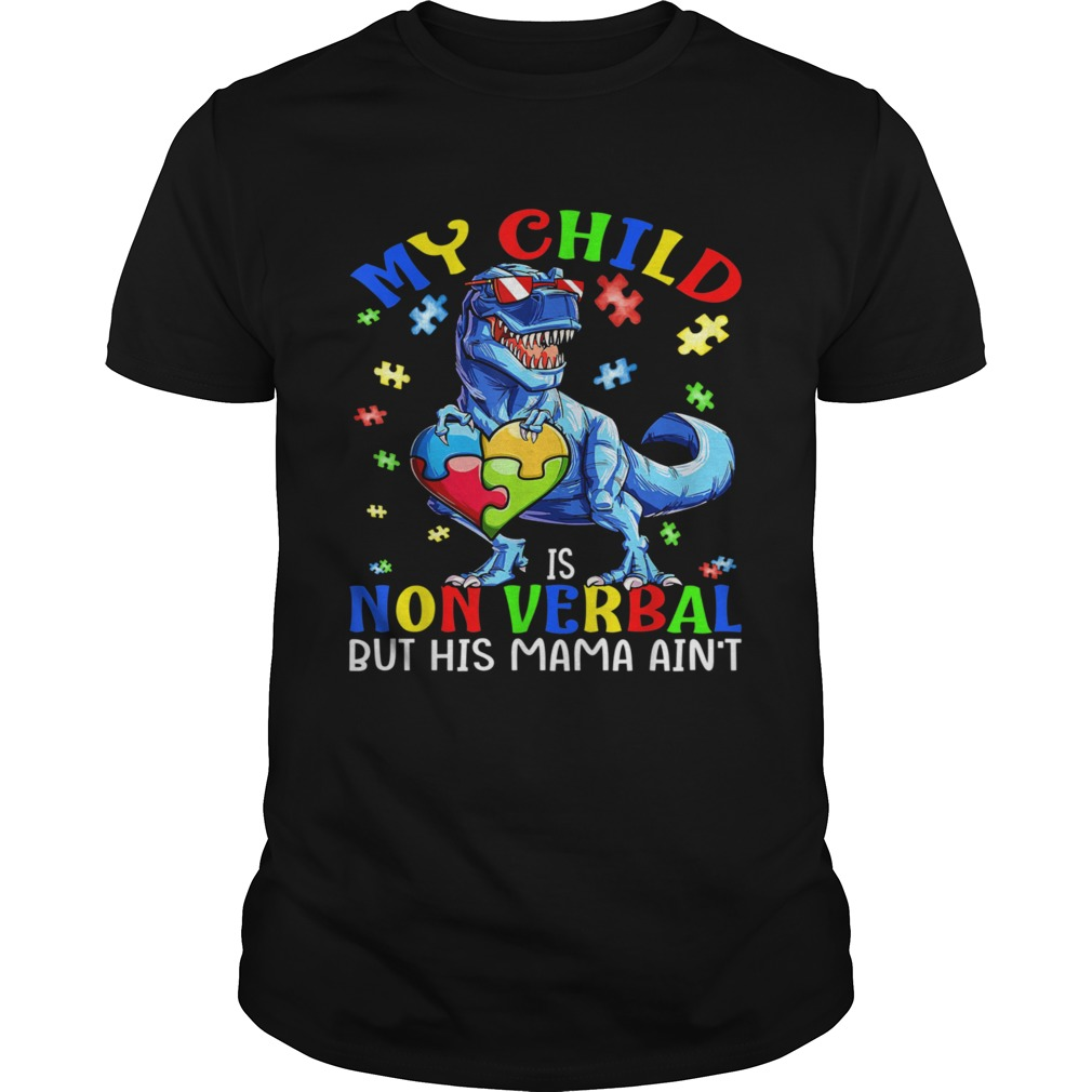 My Child Is NonVerbal But His Mama Aint Autism Dinosaur shirt Classic Men's