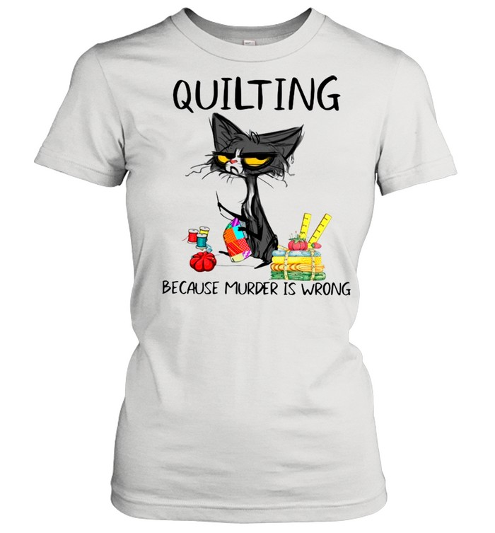 Quilting Because Murder Is Wrong Funny Black Cat shirt Classic Women's T-shirt