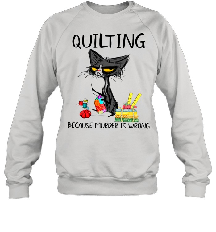 Quilting Because Murder Is Wrong Funny Black Cat shirt Unisex Sweatshirt