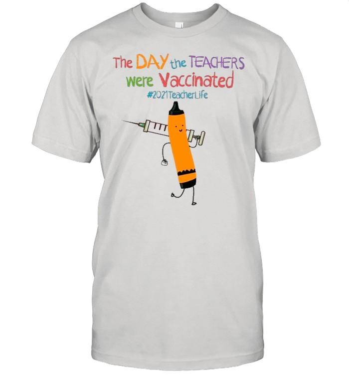 The Day The Teacher Were Vaccinated 2021 Teacher Life shirt Classic Men's T-shirt