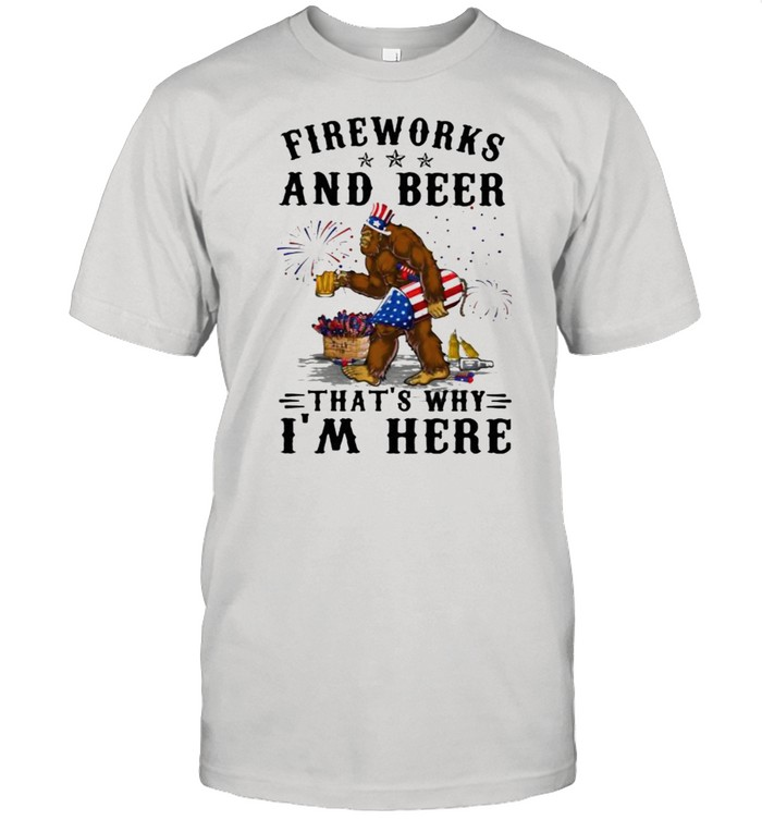 Fireworks And Beer That's Why I'm Here Big Foot Happy 4th Of July  Classic Men's T-shirt