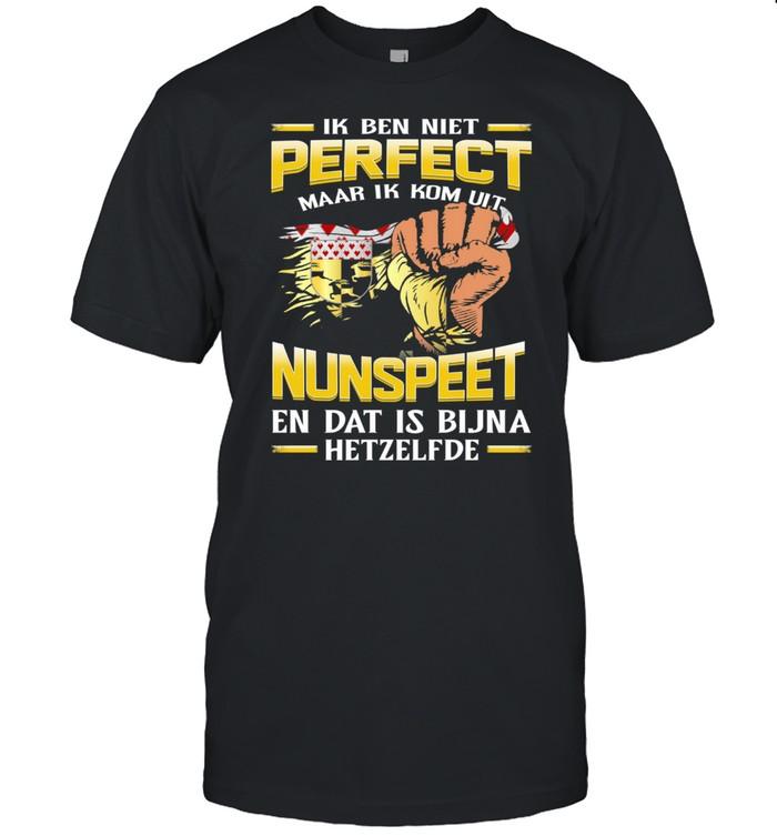 Ik Ben Niet Perfect Maar Ik Kom Uit Nunspeet En Dat Is Bijna Hetzelfde shirt Classic Men's T-shirt