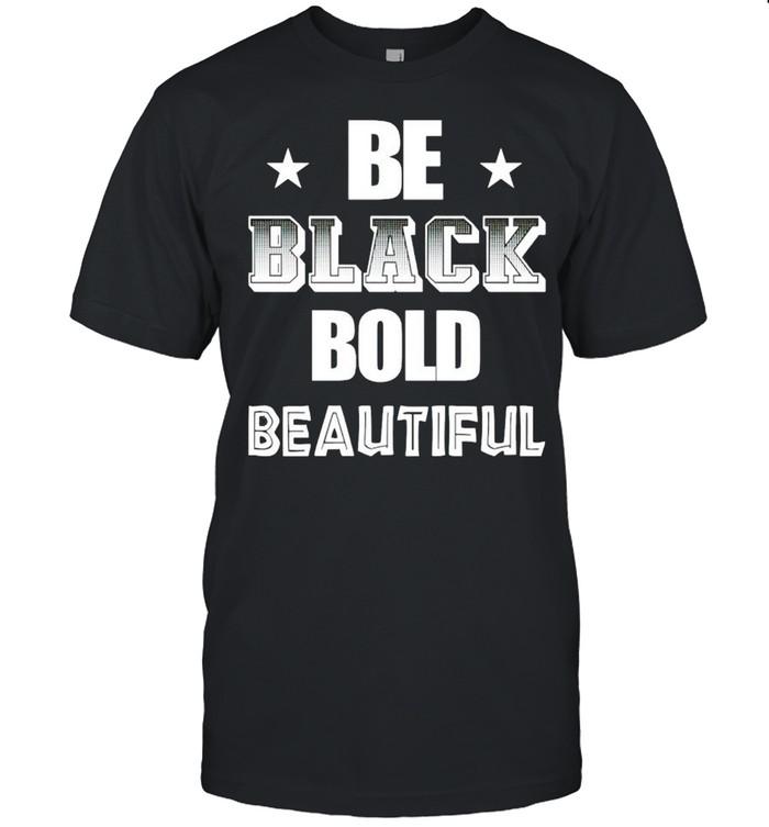 Be black bold beautiful shirt Classic Men's T-shirt