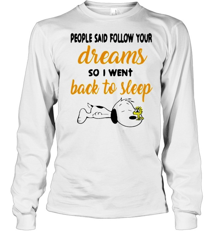 People said follow your dreams so i went back to sleep snoopy shirt Long Sleeved T-shirt