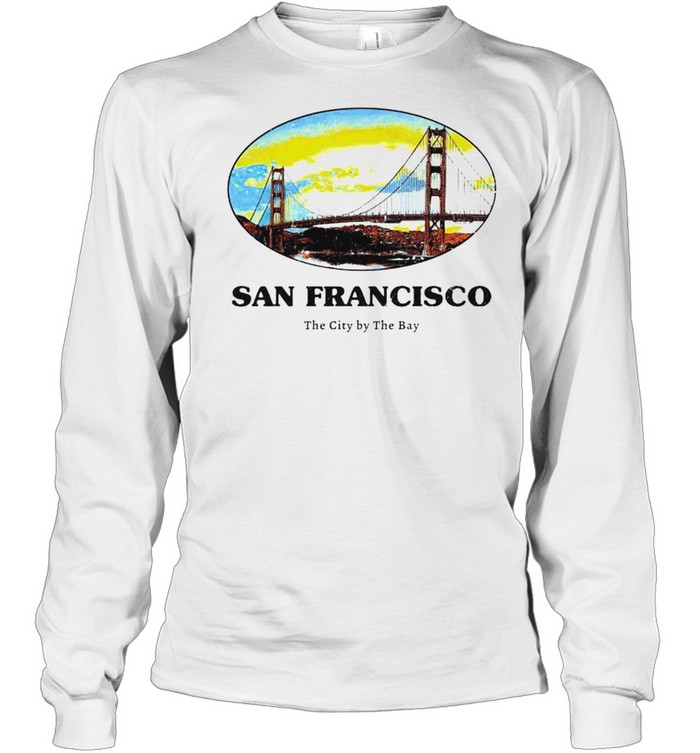 San Francisco the city by the bay shirt Long Sleeved T-shirt