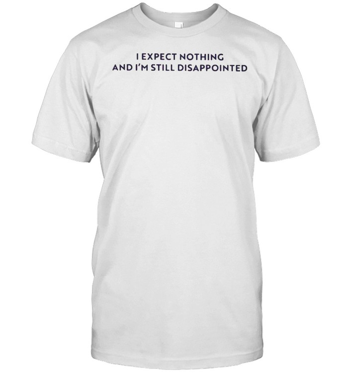 I expect nothing but I'm still disappointed shirt Classic Men's T-shirt