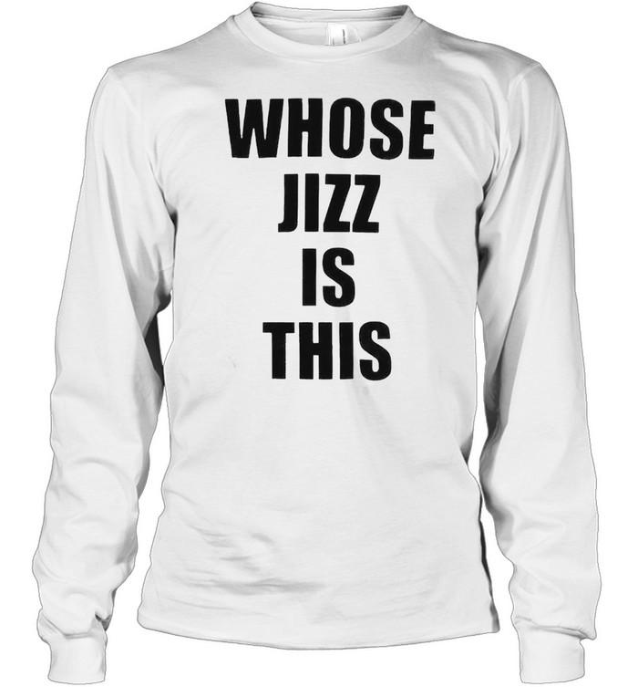 Whose jizz is this peaches shirt Long Sleeved T-shirt