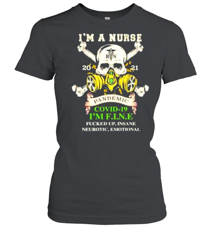I'm a Nurse 2021 pandemic Covid-19 I'm fine fucked up insane neurotic emotional shirt Classic Women's T-shirt