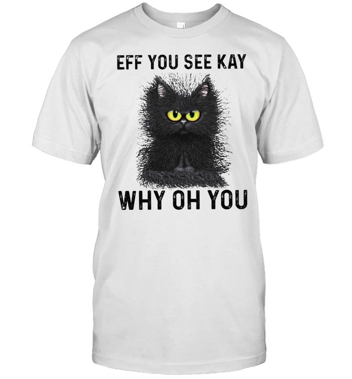 Black Cat Eff You See Kay Why Oh You shirt Classic Men's T-shirt