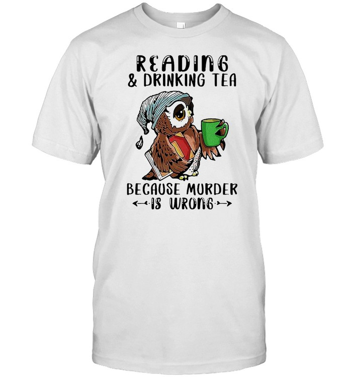 Owl Reading And Drinking Tea Because Murder Is Wrong shirt Classic Men's T-shirt