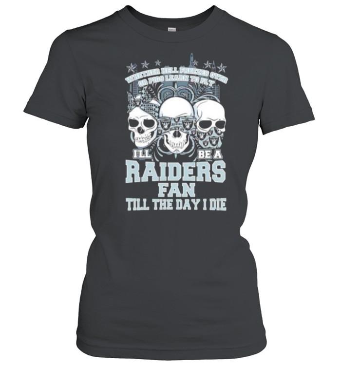 Skulls whether hell freezes over I'll be a Raiders fan shirt Classic Women's T-shirt