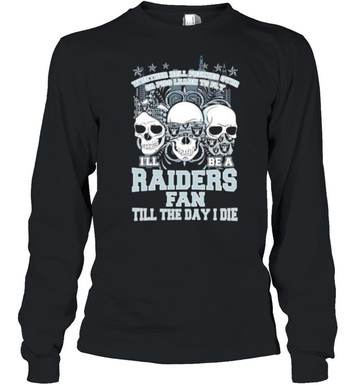 Skulls whether hell freezes over I'll be a Raiders fan shirt Long Sleeved T-shirt