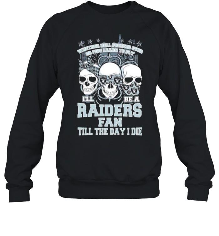 Skulls whether hell freezes over I'll be a Raiders fan shirt Unisex Sweatshirt