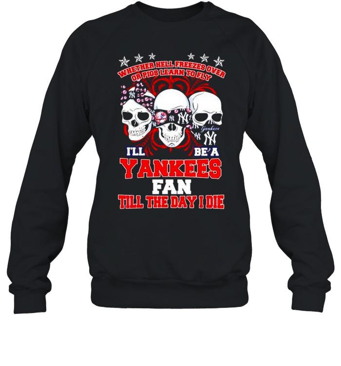 Skulls whether hell freezes over I'll be a Yankees fan shirt Unisex Sweatshirt