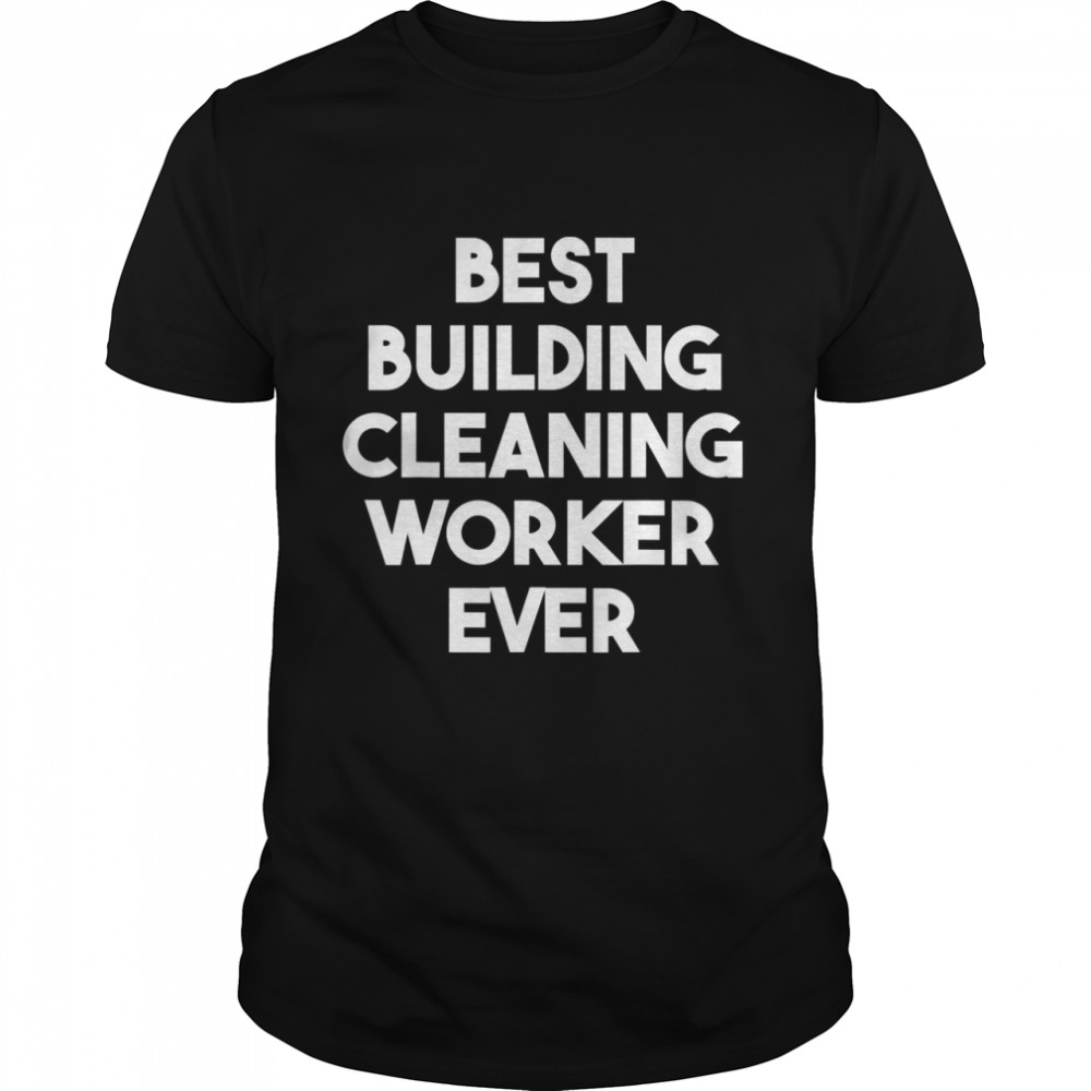 Best Building Cleaning Worker Ever  Classic Men's T-shirt